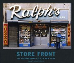Store Front: The Disappearing Face of New York James T. Murray