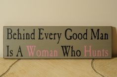 Behind Every Good Man Hunting Sign by englertandenglert on Etsy