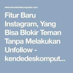 Fitur Baru Instagram, Yang Bisa Blokir Teman Tanpa Melakukan Unfollow - kendedeskomputer.com