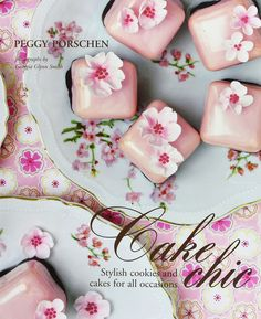 Peggy Porschen - Cake Chic: Stylish Cookies and Cakes for All Occasions