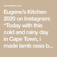 "Eugene's Kitchen 2020 on Instagram: ""Today with this cold and rainy day in Cape Town, i made lamb osso bucco with colcannon potatoes, garnished with gremolata So yummy and…"" Eugene Kitchen, Colcannon Potatoes, Cape Town, No Cook Meals, Lamb, Cold, Cooking, Instagram, Kochen"