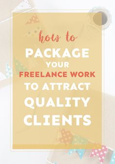 Wondering how to attract better quality clients? Package up your freelance work to make more and find clients you love.
