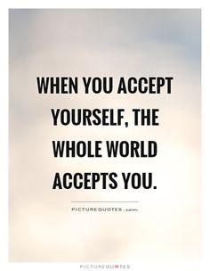 When you accept yourself, the whole world accepts you. Accepting Yourself Quotes, How To Accept Yourself, Be Yourself Quotes, Positive Quotes, Motivational Quotes, Inspirational Quotes, Acceptance Quotes, Victim Mentality, Power Of Now