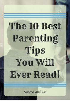 The 10 Best Parenting Tips You Will Ever Read - #6 is a breath of fresh air!