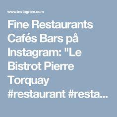 "Fine Restaurants Cafés Bars på Instagram: ""Le Bistrot Pierre Torquay  #restaurant #restaurants #dining #traveling #cafe #bar #hotel #hotels #resort #gourmet #luxury #yachting…"""