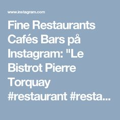 "Fine Restaurants Cafés Bars på Instagram: ""Le Bistrot Pierre Torquay  #restaurant #restaurants #dining #traveling #cafe #bar #hotel #hotels #resort #gourmet #luxury #yachting…"""