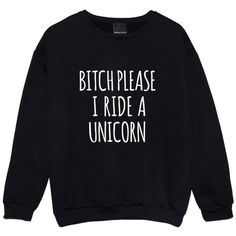 BITCH PLEASE I RIDE A UNICORN SWEATER (61 BRL) ❤ liked on Polyvore featuring tops, sweaters, sweatshirt, bohemian tops, goth sweater, bohemian style tops, grunge sweaters and hipster tops