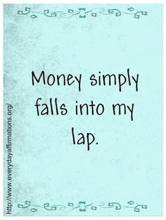 Money simply falls into my lap... I am blessed and do good things with my money <3 #affirmations #abundance4me