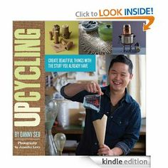 Amazon.com: Upcycling: Create Beautiful Things with the Stuff You Already Have eBook: Danny Seo, Jennifer Levy: Kindle Store