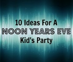 Count down to noon instead of midnight. Great New Year's Party idea for kids