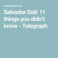 Salvador Dalí: 11 things you didn't know - Telegraph