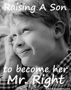What can a mom do to prepare her son to someday be a Mr. Right? Here are some ways you can begin to prepare him now....