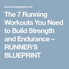The 7 Running Workouts You Need to Build Strength and Endurance – RUNNER'S BLUEPRINT