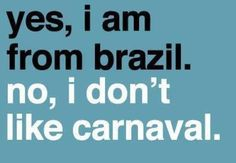 Yes, I am from Brazil, Yes, I LOVE carnaval!