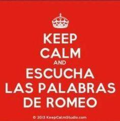 Keep Calm y Escucha las Palabras de Romeo