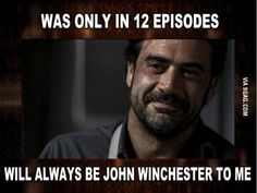 Jeffery Dean Morgan, only in 12 episodes of Supernatural, but will ALWAYS be the original John Winchester.