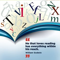 """He that loves reading has everything within his reach."" - William Godwin"