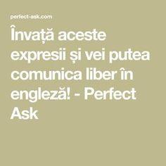 Învață aceste expresii și vei putea comunica liber în engleză! - Perfect Ask