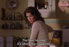 Funny Gilmore Girls quote. Sleep keeps you pretty! Lorelai Gilmore quote. Motherly advice to Rory...