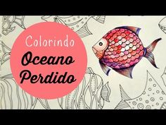 Lost Ocean - Oceano Perdido - Colorindo Peixes (8) - YouTube