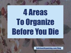 4 Areas to Organize in Your Estate to Help Your Loved Ones