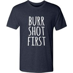Hamilton Burr Shot First | For the new fans of Alexander Hamilton, due to a classic musical. We all know that mean dude Burr shot first in that duel. He ended the life of an American Hero. Pay tribute to Alexander Hamilton with this awesome and historically accurate t-shirt.