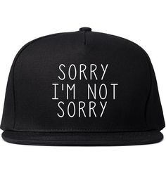 Sorry I'm Not Sorry http://www.etsy.com/es/listing/186994918/sorry-im-not-sorry-black-snapback-hat?ref=shop_home_active_7