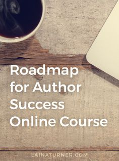 Roadmap to Author Success: online course for authors http://www.lainaturner.com/roadmap-to-author-success-online-course-for-authors/?utm_campaign=coschedule&utm_source=pinterest&utm_medium=Laina%20Turner&utm_content=Roadmap%20to%20Author%20Success%3A%20on