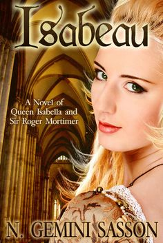 Isabeau: A Novel of Queen Isabella and Sir Roger Mortimer (The Isabella Books, #1) by N. Gemini Sasson.  A 4* read.