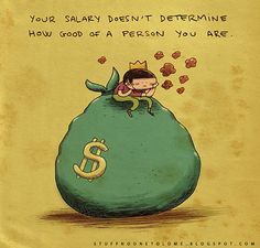 """""""Your salary doesn't determine how good of a person you are"""" by alex noriega Great Quotes, Funny Quotes, Inspirational Quotes, Unique Quotes, Awesome Quotes, Salary Quotes, Alex Noriega, Money Isn't Everything, Truth Of Life"""