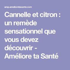 Cannelle et citron : un remède sensationnel que vous devez découvrir - Améliore ta Santé