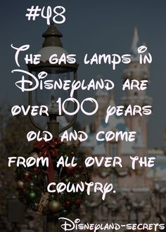 Disneyland-Secret #48: The gas lamps in Disneyland are over 100 years old and come from all over the country.