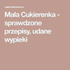 Mała Cukierenka - sprawdzone przepisy, udane wypieki Polish Recipes, Polish Food, Malaga, Blog, Polish Food Recipes, Blogging