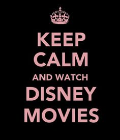 Keep Calm & Watch Disney Movies
