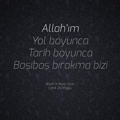 Allah'ım Yol boyunca Tarih boyunca Başıboş bırakma bizi  • Böyle Ol Böyle Söyle • Cahit Zarifoğlu