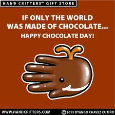If only the world was made of chocolate... Happy Chocolate Day!