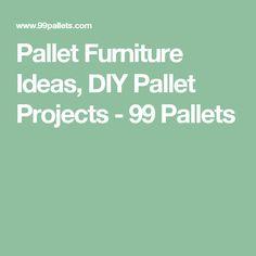Pallet Furniture Ideas, DIY Pallet Projects - 99 Pallets
