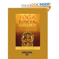 Yoga, Power, And Spirit by Alberto Villoldo; yoga sutras; shamanism