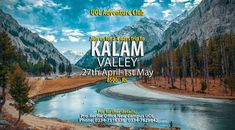 UOL Adventures Club Head Off towards the Kalam Valley.  So Pack Your Bags and Re-Connect with Nature's.  Departure Date: 27th April-2018 From UOL Defence Road (main Campus) at 09:30 pm Arrival: 1st May, 2018 at 10:00 pm Insha-Allah Charges: Rs 8,500/-   |BOOKING & INFORMATION| Umar Butt 0334-7516336 , Waqar Azeem 0334-7829842  Pro-Rector Office  University Of Lahore Defence Road Campus (1st Floor Engineering Block-1)