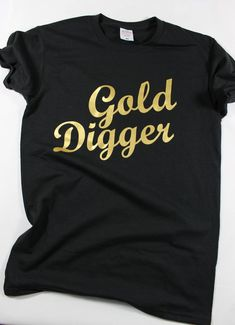 3e429d1000ce Gold Diggers get what they want. Gold Letter Print tshirt cotton t-shirts