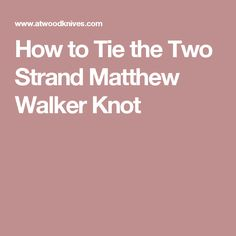 How to Tie the Two Strand Matthew Walker Knot
