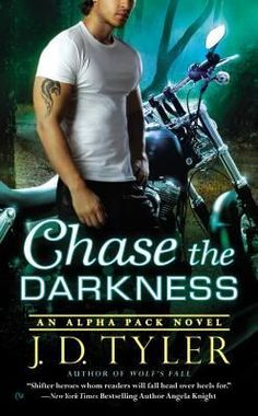 Chase the Darkness (Alpha Pack, #7) by J.D. Tyler | August 4th 2015 from Signet #ParanormalRomance #Werewolves