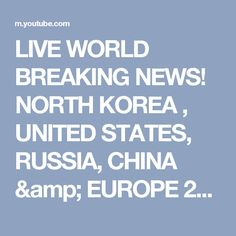 LIVE WORLD BREAKING NEWS! NORTH KOREA , UNITED STATES, RUSSIA, CHINA & EUROPE 24H 7/7 - YouTube