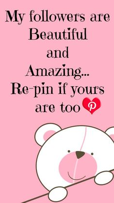 "No Pin Limits - ""My followers are beautiful and amazing... Repin if yours are too <3"" Happy pinning! #pink #bear #heart"