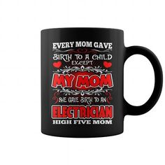 Every Mom Gave Birth Child My Electrician Mom Mug => Check out this shirt or mug by clicking the image, have fun :) Please tag, repin & share with your friends who would love it. #electricianmug, #electricianquotes #electrician #hoodie #ideas #image #photo #shirt #tshirt #sweatshirt #tee #gift #perfectgi