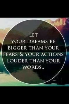 Let your dreams be bigger than your fears & your action louder than your words | Anonymous ART of Revolution