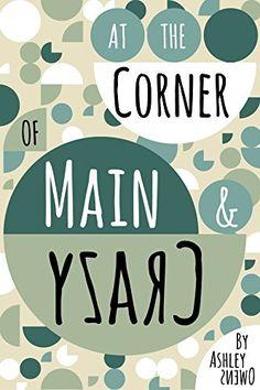 At the Corner of Main & Crazy: a novel by Ashley Owens https://www.amazon.com/dp/B01HARJ8YE/ref=cm_sw_r_pi_dp_FTdCxbK20T38C
