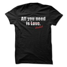 All you need is...alcohol - #tshirt bag #sweatshirt organization. ADD TO CART => https://www.sunfrog.com/Funny/All-you-need-isalcohol.html?68278