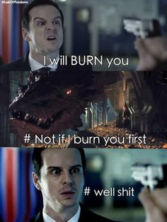 I will BURN you<---Just a matter of time before the Fandom did this <-Smaug!lock meeting Moriarty was inevitable.