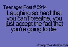 Laughing so hard that you can't breathe, you just accept the fact that you're going to die.